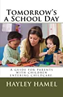 Tomorrow's a School Day: A Guide for Parents With Children Entering Childcare. [並行輸入品]