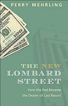 [Mehrling, Perry]のThe New Lombard Street: How the Fed Became the Dealer of Last Resort (English Edition)