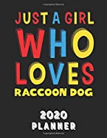 Just A Girl Who Loves Raccoon Dog 2020 Planner: Weekly Monthly 2020 Planner For Girl Women Who Loves Raccoon Dog 8.5x11 67 Pages