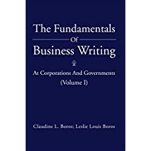The Fundamentals of Business Writing:: At Corporations and Governments (Volume I)