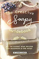 The Creative Soapy Guidebook: All the Easiest Soap Recipes for Beginners in One Book!