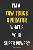 I AM A Tow Truck Operator WHAT IS YOUR SUPER POWER? Notebook  Gift: Lined Notebook  / Journal Gift, 120 Pages, 6x9, Soft Cover, Matte Finish