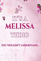 It's A MELISSA Thing You Wouldn't Understand: Personalized Name Journal for Women / Girls Custom Journal Notebook, Personalized Gift | Perfect for School, Writing Poetry, Daily Diary, Gratitude Writing, Travel Journal or Dream Journal