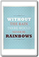 Without The Rain There Would Never Be Rainbows - Motivational Quotes Fridge Magnet - ?????????