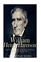 William Henry Harrison: The Life and Legacy of the First American President to Die in Office