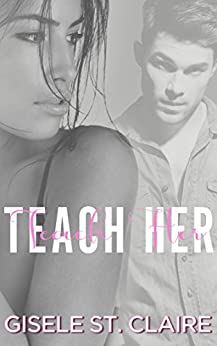 Teach Her: A Professor and Student romance (School of Seduction Book 2) by [St. Claire, Gisele]