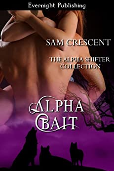 Alpha Bait (The Alpha Shifter Collection Book 2) by [Crescent, Sam]