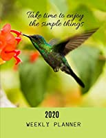 2020 Weekly Planner: Beautiful Hummingbird design with simple quotes -Take time to enjoy the simple things- | Weekly, Daily & Monthly Organizer Planner | Plus Notes Pages, Password Log & Expense Tracker