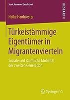 Tuerkeistaemmige Eigentuemer in Migrantenvierteln: Soziale und raeumliche Mobilitaet der zweiten Generation (Stadt, Raum und Gesellschaft)