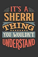 Its A Sherri Thing You Wouldnt Understand: Sherri Diary Planner Notebook Journal 6x9 Personalized Customized Gift For Someones Surname Or First Name is Sherri