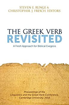 The Greek Verb Revisited: A Fresh Approach for Biblical Exegesis by [Runge, Steven E.]