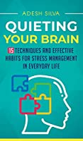 Quieting Your Brain: 15 Techniques and Effective Habits for Stress Management in Everyday Life