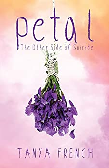 Petal: The other side of suicide by [French, Tanya]