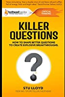 KILLER QUESTIONS: How to Shape Better Questions to Create Explosive Breakthroughs
