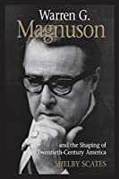 Warren G. Magnuson and the Shaping of Twentieth-Century America (EMIL AND KATHLEEN SICK LECTURE-BOOK SERIES IN WESTERN HISTORY AND BIOGRAPHY)