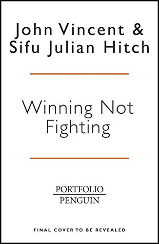 Winning Not Fighting: hy you need to rethink success and how you achieve it with the Ancient Art of Wing Tsun (English Edition)