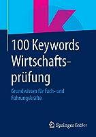 100 Keywords Wirtschaftspruefung: Grundwissen fuer Fach- und Fuehrungskraefte