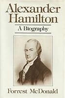 Alexander Hamilton: A Biography
