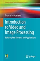 Introduction to Video and Image Processing: Building Real Systems and Applications (Undergraduate Topics in Computer Science)