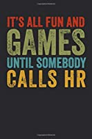 It's All Fun And Games Until Somebody Calls HR: 6 X 9 Blank Lined Coworker Gag Gift Funny Office Notebook Journal