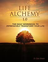 Life Alchemy 1.0: The Daily Workbook to Impressively Transform Your Life