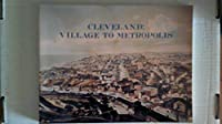 Cleveland, Village to Metropolis: A Case Study of Problems of Urban Development in Nineteenth-Century America (Western Reserve Historical Society Publication. Werner D. Mueller Reprint Series.)