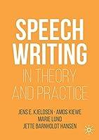 Speechwriting in Theory and Practice (Rhetoric, Politics and Society)