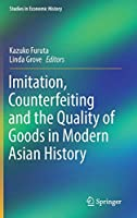 Imitation, Counterfeiting and the Quality of Goods in Modern Asian History (Studies in Economic History)