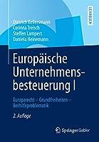 Europaeische Unternehmensbesteuerung I: Europarecht - Grundfreiheiten - Beihilfeproblematik