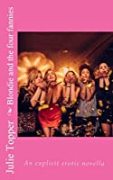 Blondie and the four fannies: An explicit erotic novella