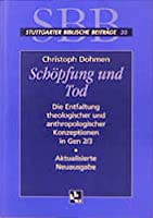 Schoepfung und Tod: Die Entfaltung theologischer und anthropologischer Konzeptionen in Gen 2/3