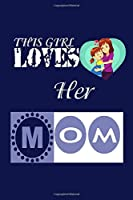 """This Girl Loves Her Mom :: Blank Lined notebook For Mom lover. Cute journal Notebook for Taking note and Write down favorite thing and To do Work and Many Staff. 6x9"""" 100 Page Journal"""