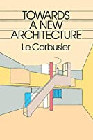 Towards a New Architecture (Dover Architecture) by Le Corbusier(1985-02-01)