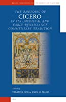The Rhetoric of Cicero in Its Medieval And Early Renaissance Commentary Tradition (Brill's Companions to the Christian Tradition)