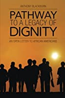 Pathway to a Legacy of Dignity: An Open Letter to African Americans