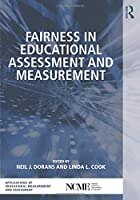 Fairness in Educational Assessment and Measurement (The Ncme Applications of Educational Measurement and Assessment Book Series)