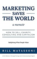 Marketing Saves the World: How to Sell Charity, Consulting and Capitalism