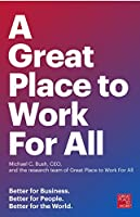Great Place to Work for All: Better for Business, Better for People, Better for the World