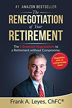 The Renegotiation of Your Retirement: The 5 Essential Negotiations to a Retirement without Compromise by [Leyes, Frank]