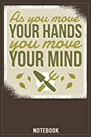 As you move your Hands you move your Mind: Garden Planner, Log Book for Gardening Lovers
