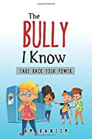 The Bully I Know: Take Back Your Power