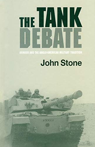 The Tank Debate: Armour and the Anglo-American Military Tradition (English Edition)