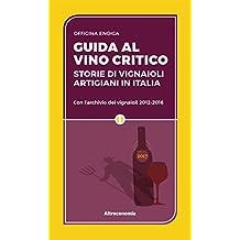 Guida al vino critico 2017: Storie di vignaioli artigiani in Italia. Con l'archivio dei vignaioli 2012-2016 (Le guide di Altreconomia) (Italian Edition)