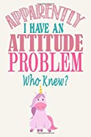 Apparently I Have An Attitude Problem - Who Knew?: Sarcastic - Unicorn Journal Notebook, 6 x 9 Inches,120 Lined Writing Pages, Matte Finish