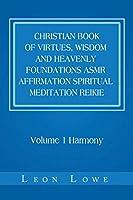 Christian Book of Virtues, Wisdom and Heavenly Foundations Asmr Affirmation Spiritual Meditation Reikie: Volume 1 Harmony