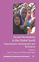 Social Movements in the Global South: Dispossession, Development and Resistance (Rethinking International Development series)