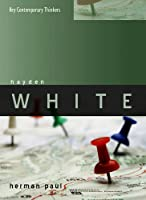 Hayden White (Key Contemporary Thinkers)