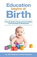 Education Begins at Birth: A Parent's Guide to Preparing Infants, Toddlers, and Preschoolers for Kindergarten
