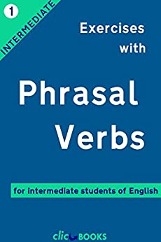 [Clic-books Digital Media]のExercises with Phrasal Verbs #1: For intermediate students of English (English Edition)