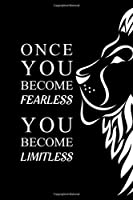 """Once you become fearless you become limitless: Blank Lined Journal Notebook, 6"""" x 9"""", Lion journal, Lion notebook, Ruled, Writing Book, Notebook for Lion lovers, World Lion Day Gifts"""